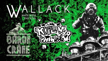 WHITE NOISE END TOUR: Wallack / Baron Crâne / Kiplan